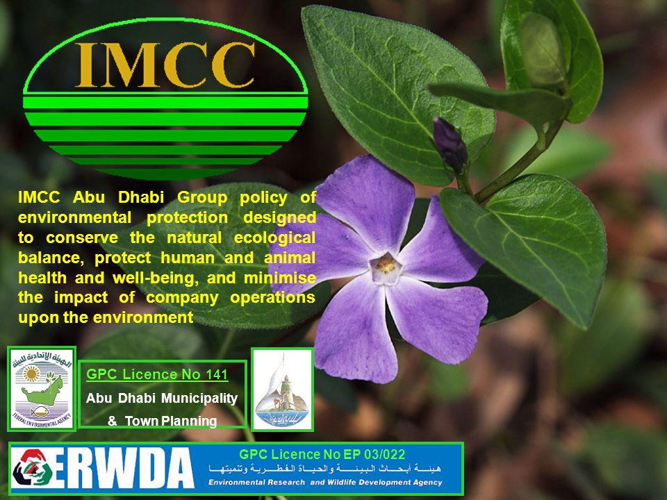 IMCC Abu Dhabi Group policy of environmental protection designed to conserve the natural ecological balance, protect human and animal health and well-being, and minimise the impact of company operations upon the environment