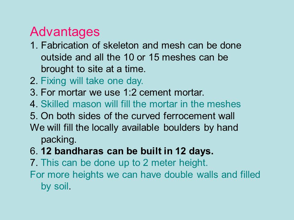 Advantages Fabrication of skeleton and mesh can be done outside and all the 10 or 15 meshes can be brought to site at a time.