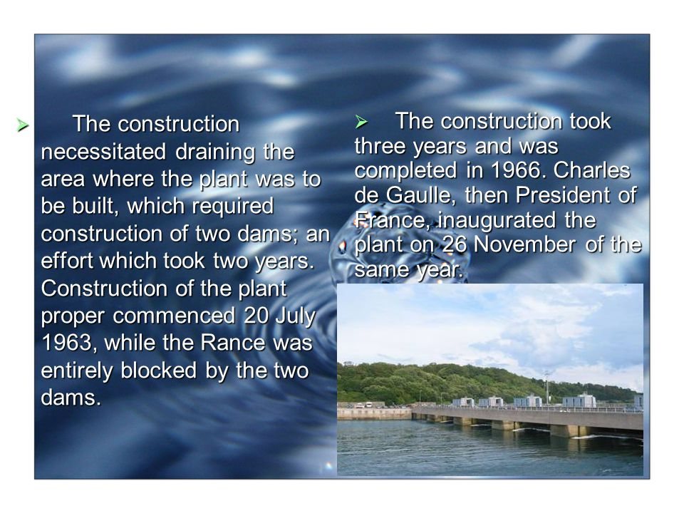 The construction necessitated draining the area where the plant was to be built, which required construction of two dams; an effort which took two years. Construction of the plant proper commenced 20 July 1963, while the Rance was entirely blocked by the two dams.