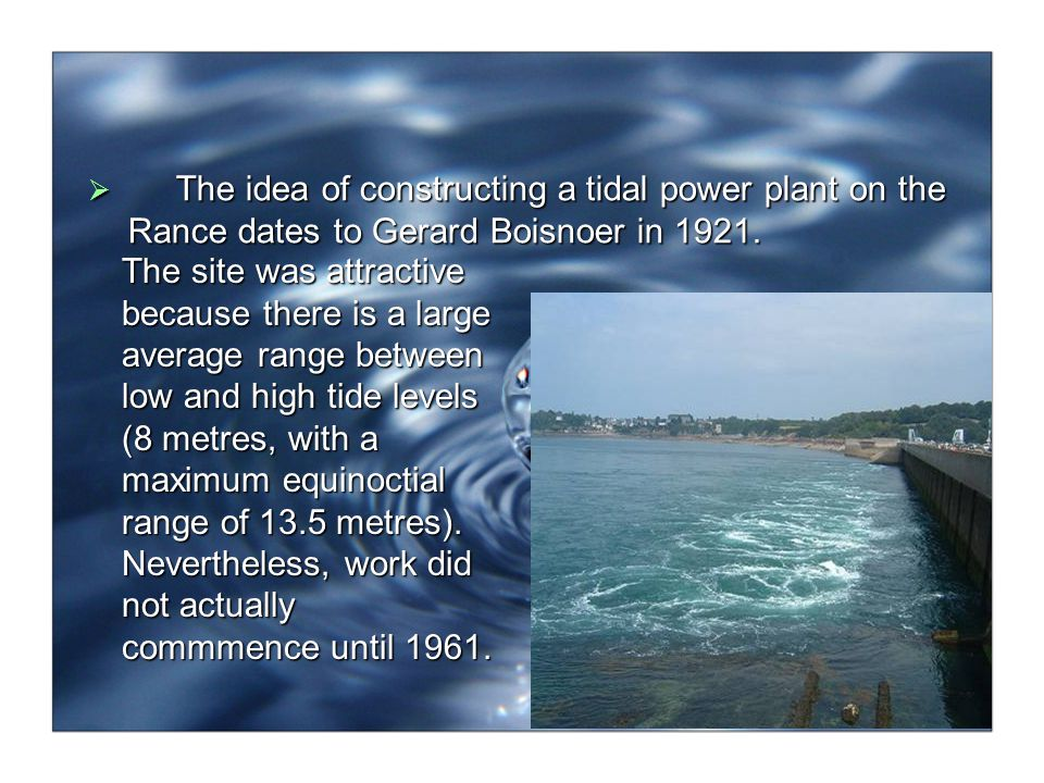 The idea of constructing a tidal power plant on the Rance dates to Gerard Boisnoer in 1921.