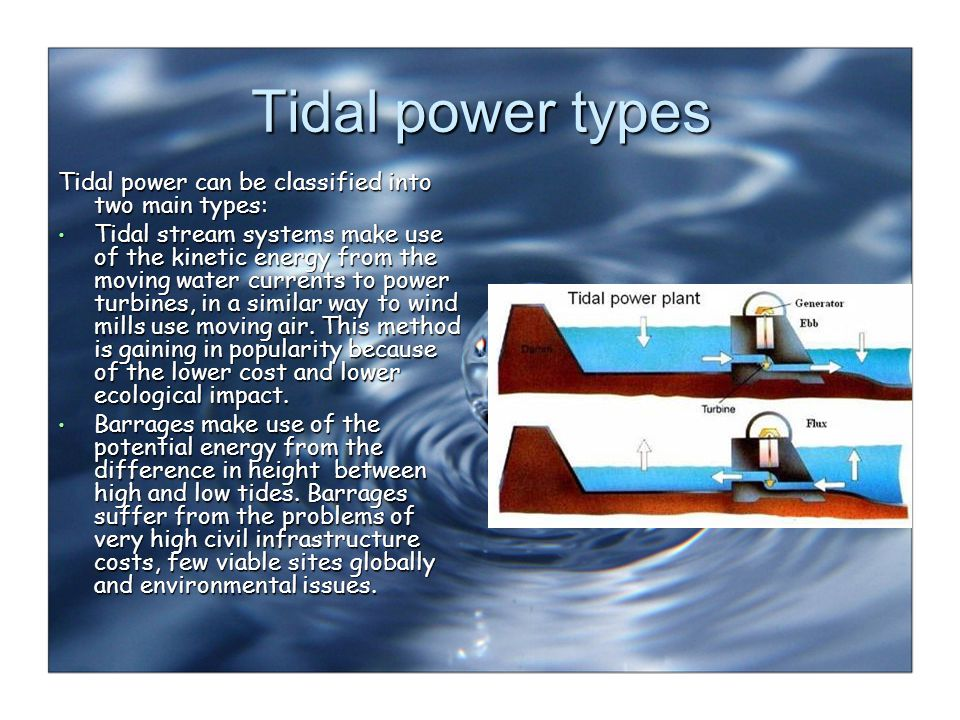 Tidal power types Tidal power can be classified into two main types: