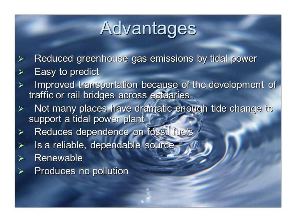 Advantages Reduced greenhouse gas emissions by tidal power