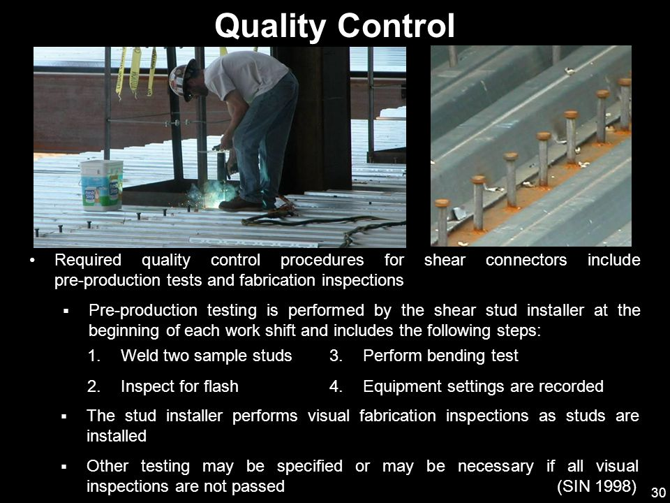 Quality Control Required quality control procedures for shear connectors include pre-production tests and fabrication inspections.