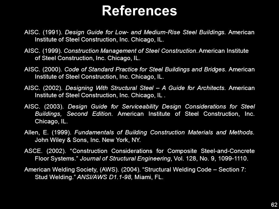 References AISC. (1991). Design Guide for Low- and Medium-Rise Steel Buildings. American Institute of Steel Construction, Inc. Chicago, IL.
