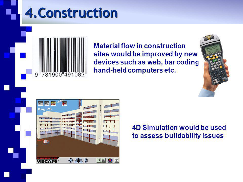 Construction Material flow in construction sites would be improved by new devices such as web, bar coding, hand-held computers etc.