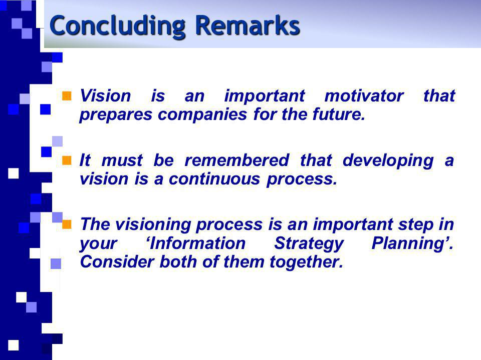 Concluding Remarks Vision is an important motivator that prepares companies for the future.