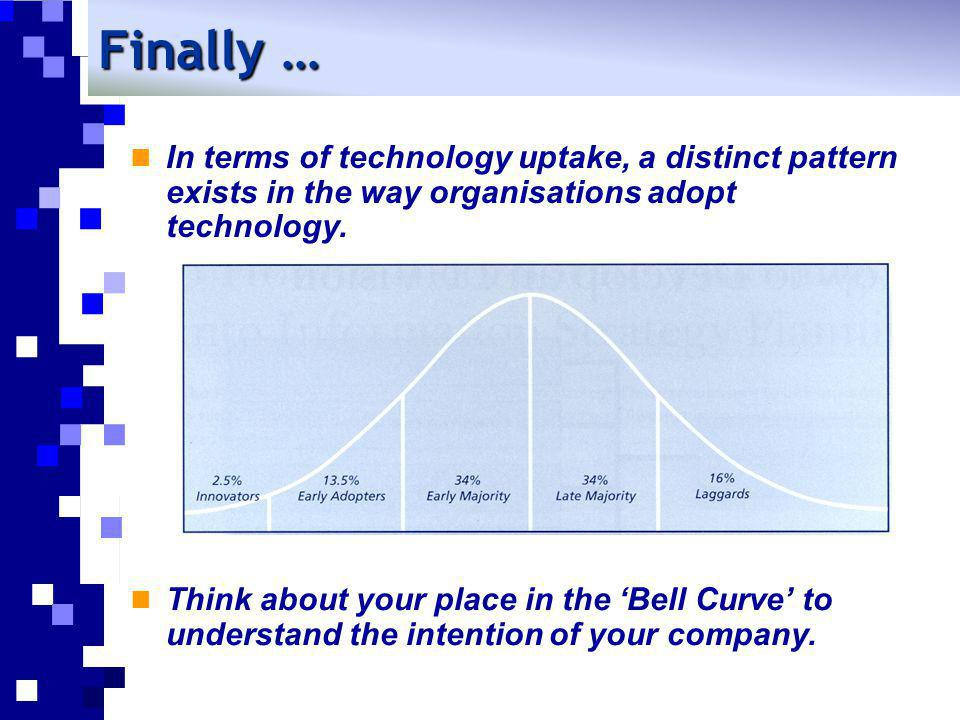 Finally … In terms of technology uptake, a distinct pattern exists in the way organisations adopt technology.