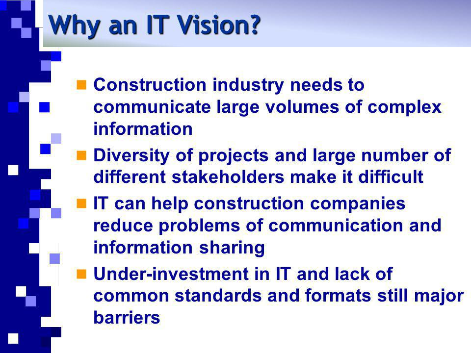 Why an IT Vision Construction industry needs to communicate large volumes of complex information.