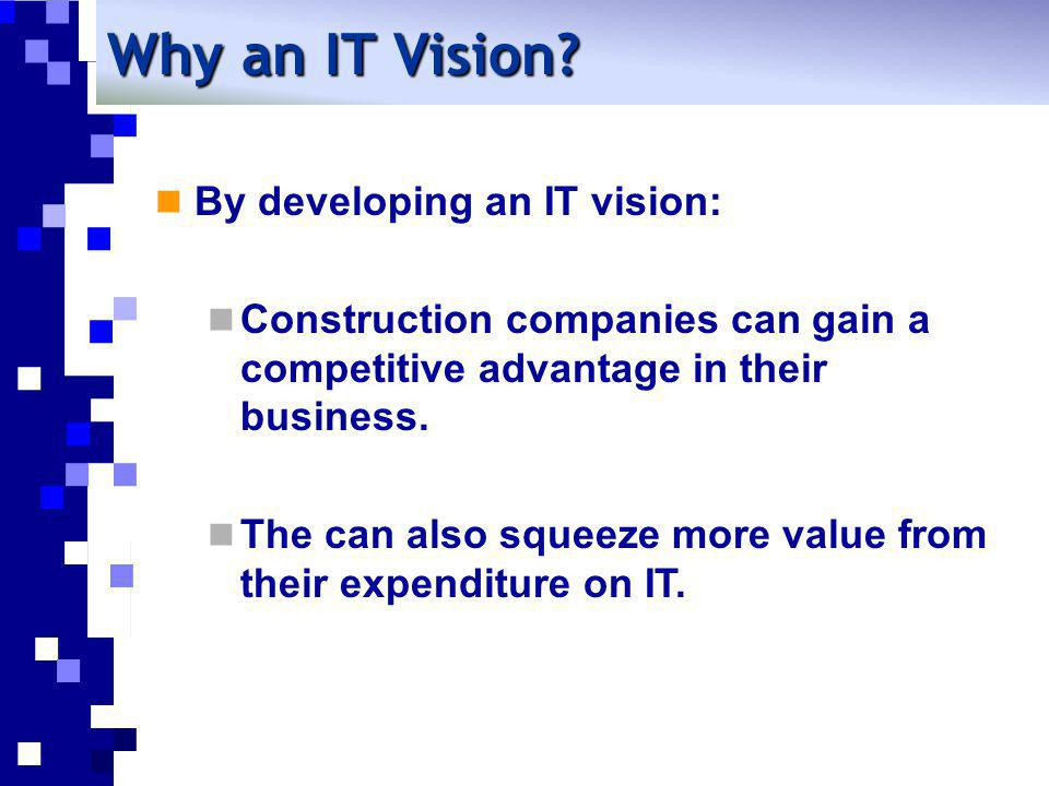 Why an IT Vision By developing an IT vision:
