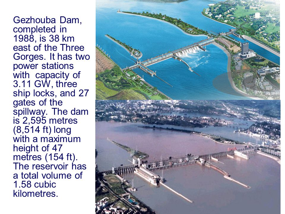 Gezhouba Dam, completed in 1988, is 38 km east of the Three Gorges