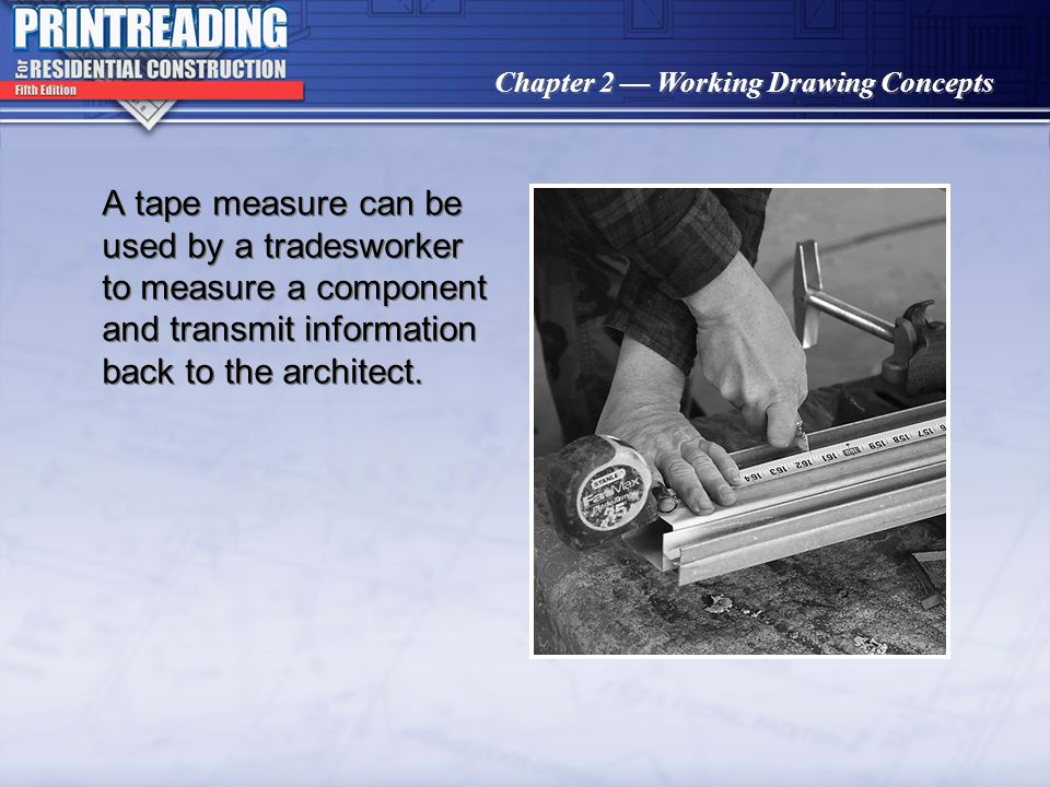 A tape measure can be used by a tradesworker to measure a component and transmit information back to the architect.