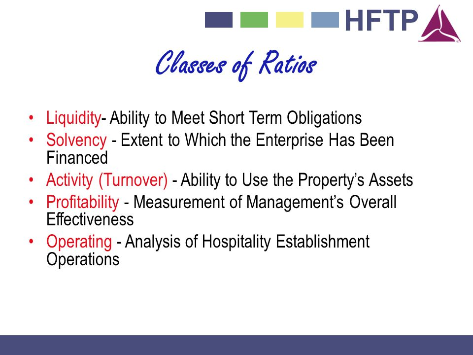 Classes of Ratios Liquidity- Ability to Meet Short Term Obligations