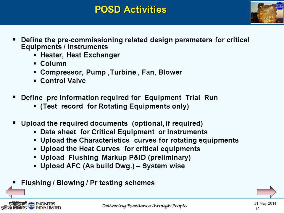 POSD Activities Define the pre-commissioning related design parameters for critical Equipments / Instruments.