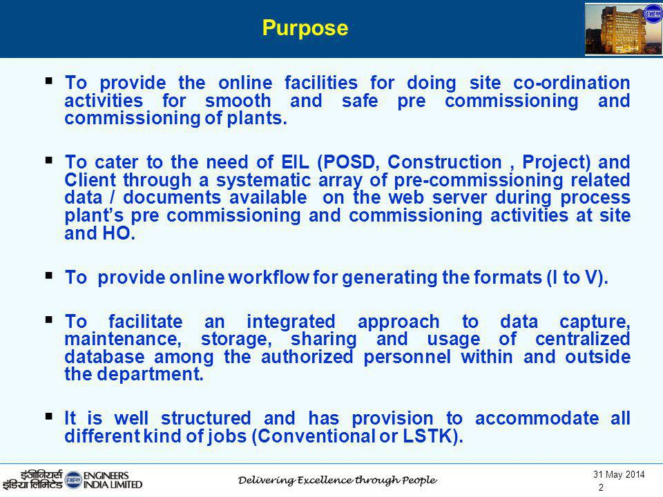 Purpose To provide the online facilities for doing site co-ordination activities for smooth and safe pre commissioning and commissioning of plants.