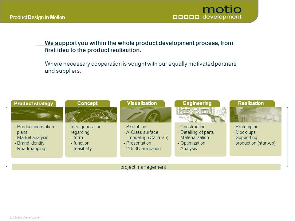 We support you within the whole product development process, from first idea to the product realisation.