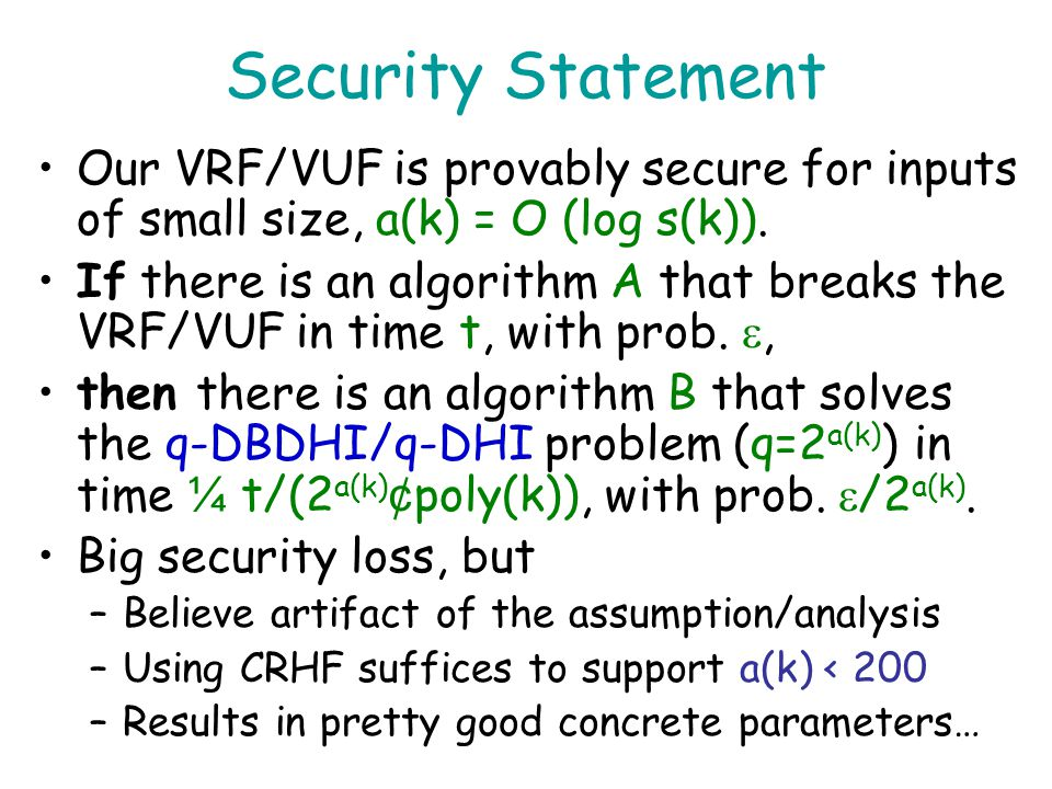 Security Statement Our VRF/VUF is provably secure for inputs of small size, a(k) = O (log s(k)).