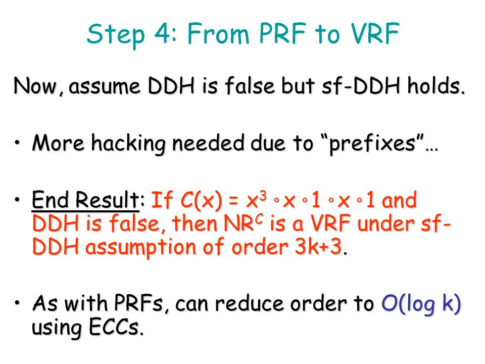 Step 4: From PRF to VRF Now, assume DDH is false but sf-DDH holds.