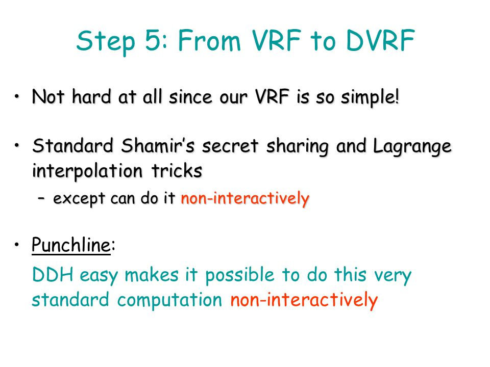 Step 5: From VRF to DVRF Not hard at all since our VRF is so simple!