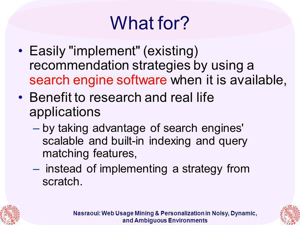 What for Easily implement (existing) recommendation strategies by using a search engine software when it is available,