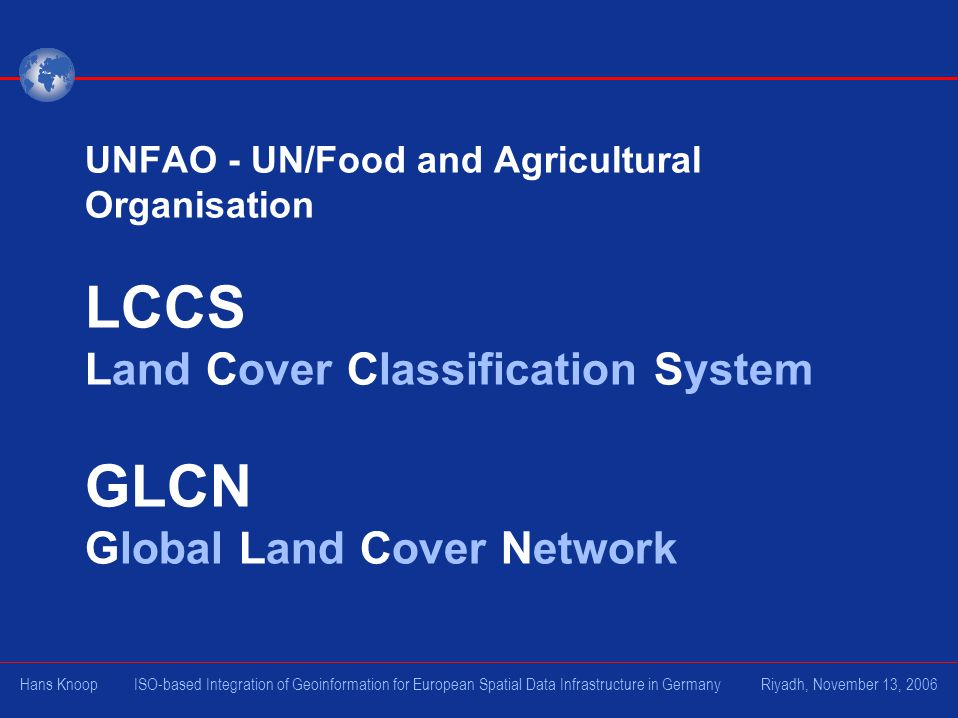 UNFAO - UN/Food and Agricultural Organisation LCCS Land Cover Classification System GLCN Global Land Cover Network