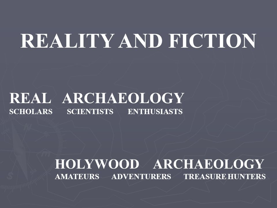 REALITY AND FICTION REAL ARCHAEOLOGY HOLYWOOD ARCHAEOLOGY