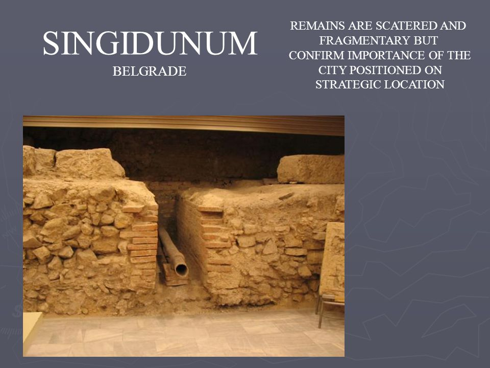 SINGIDUNUM BELGRADE REMAINS ARE SCATERED AND FRAGMENTARY BUT