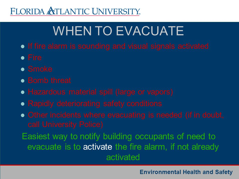 WHEN TO EVACUATE If fire alarm is sounding and visual signals activated. Fire. Smoke. Bomb threat.
