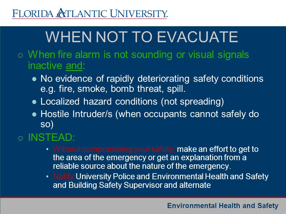WHEN NOT TO EVACUATE When fire alarm is not sounding or visual signals inactive and: