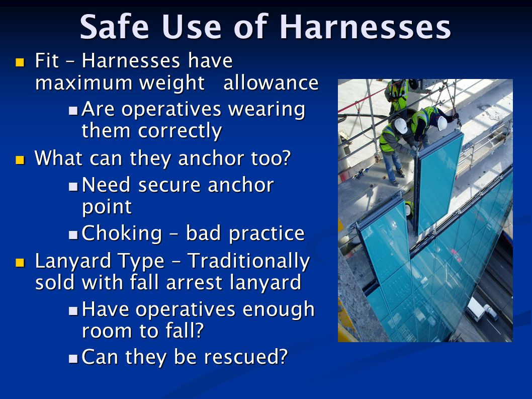 Safe Use of Harnesses Fit – Harnesses have maximum weight allowance