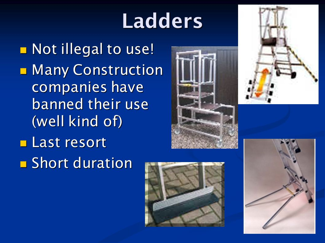 Ladders Not illegal to use!