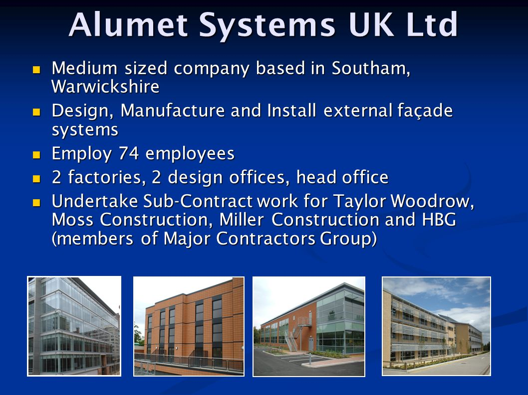 Alumet Systems UK Ltd Medium sized company based in Southam, Warwickshire. Design, Manufacture and Install external façade systems.