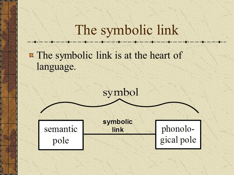 The symbolic link The symbolic link is at the heart of language.