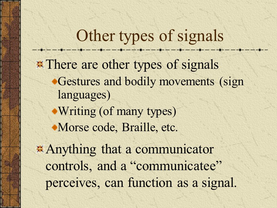 Other types of signals There are other types of signals