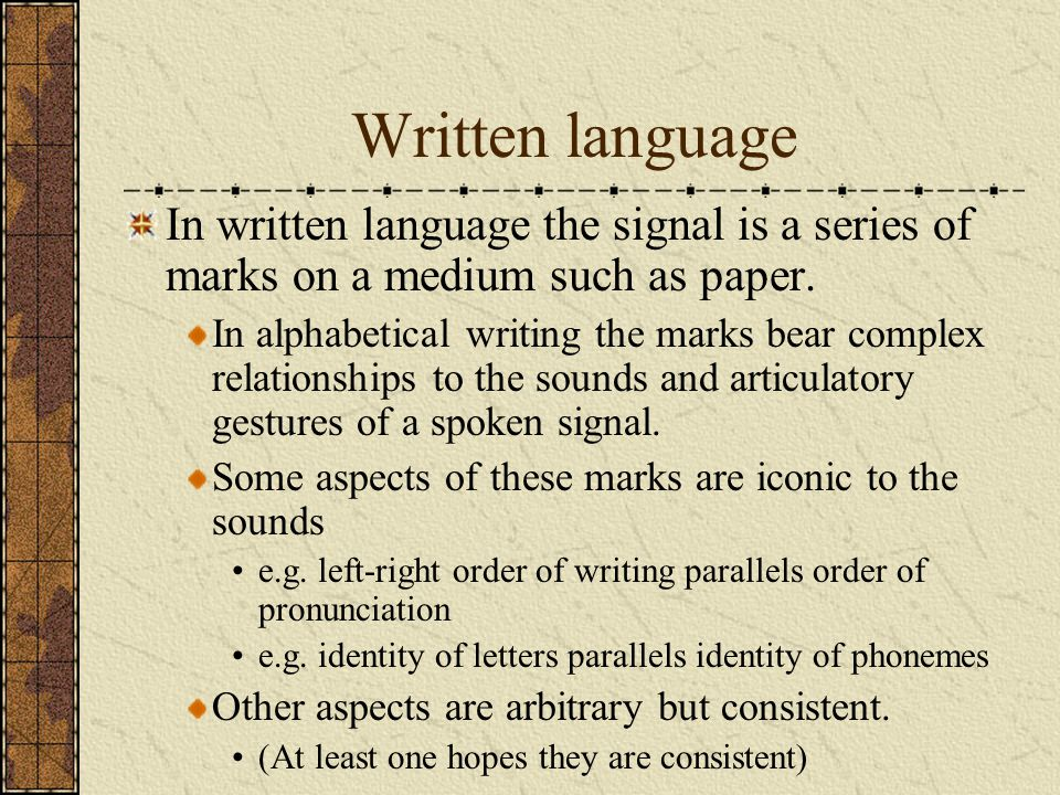 Written language In written language the signal is a series of marks on a medium such as paper.