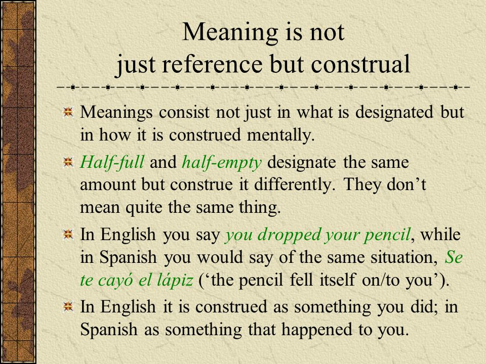 Meaning is not just reference but construal