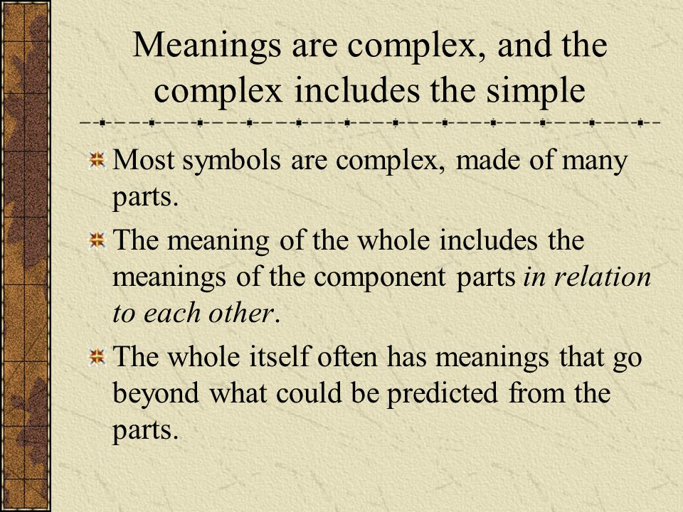 Meanings are complex, and the complex includes the simple