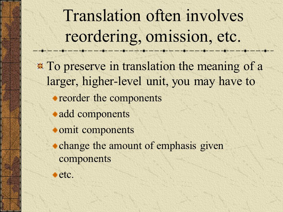 Translation often involves reordering, omission, etc.