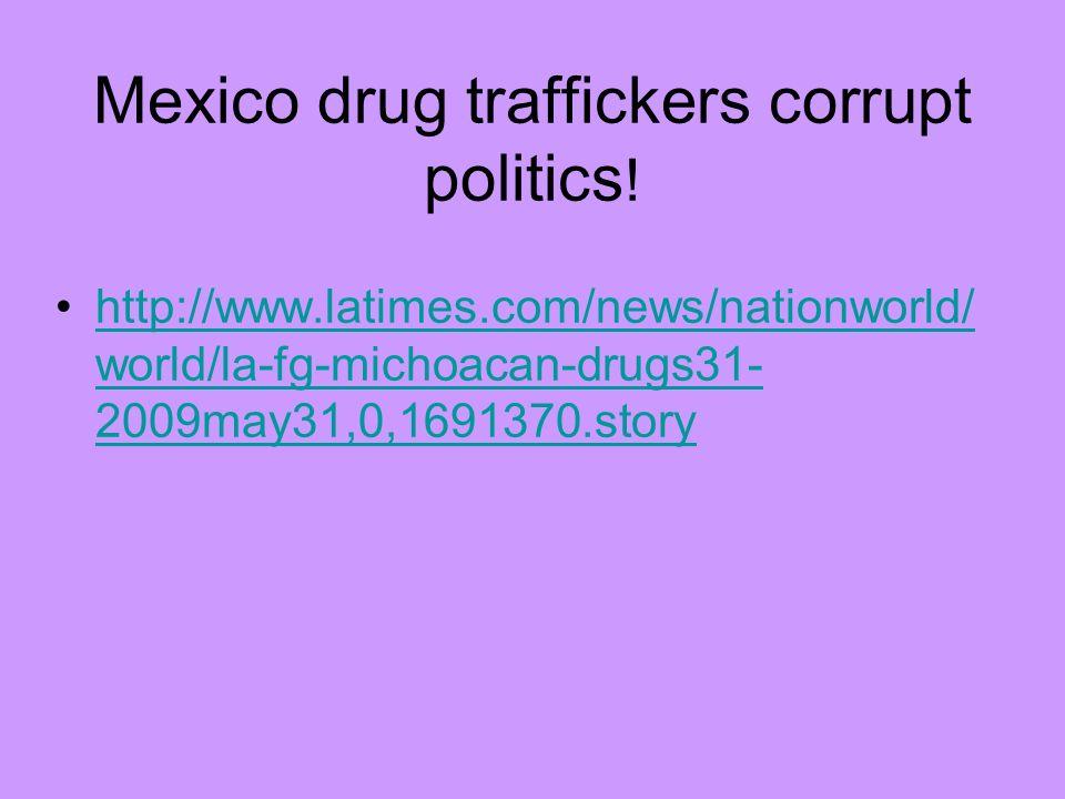Mexico drug traffickers corrupt politics!