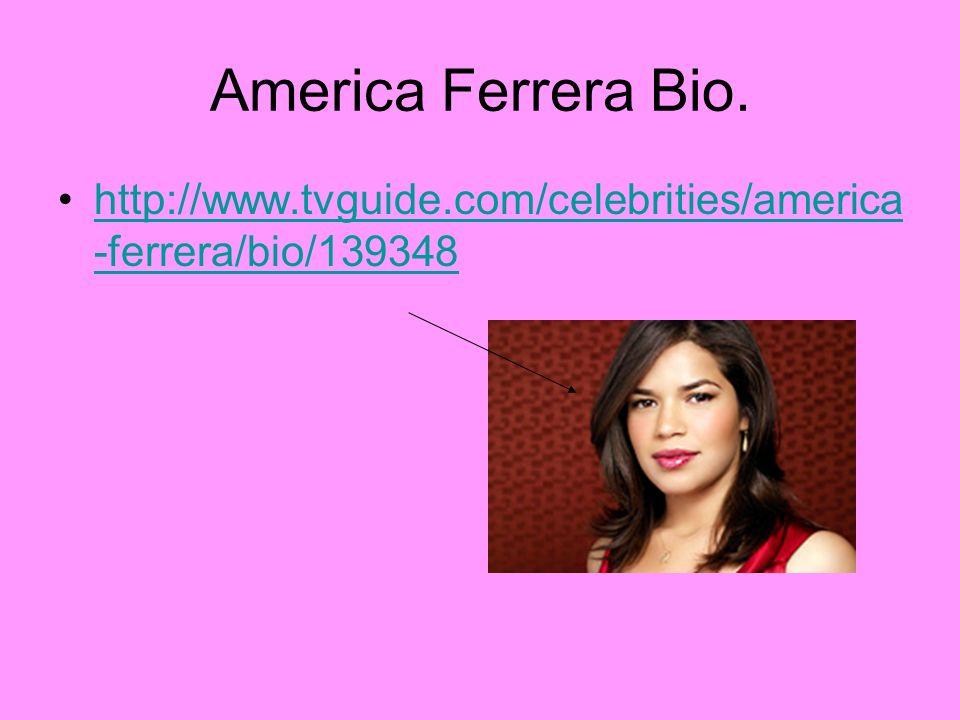 America Ferrera Bio. http://www.tvguide.com/celebrities/america-ferrera/bio/139348