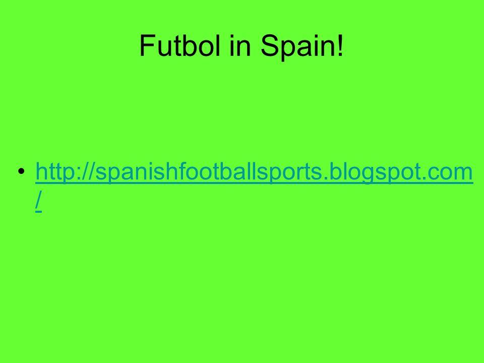 Futbol in Spain! http://spanishfootballsports.blogspot.com/
