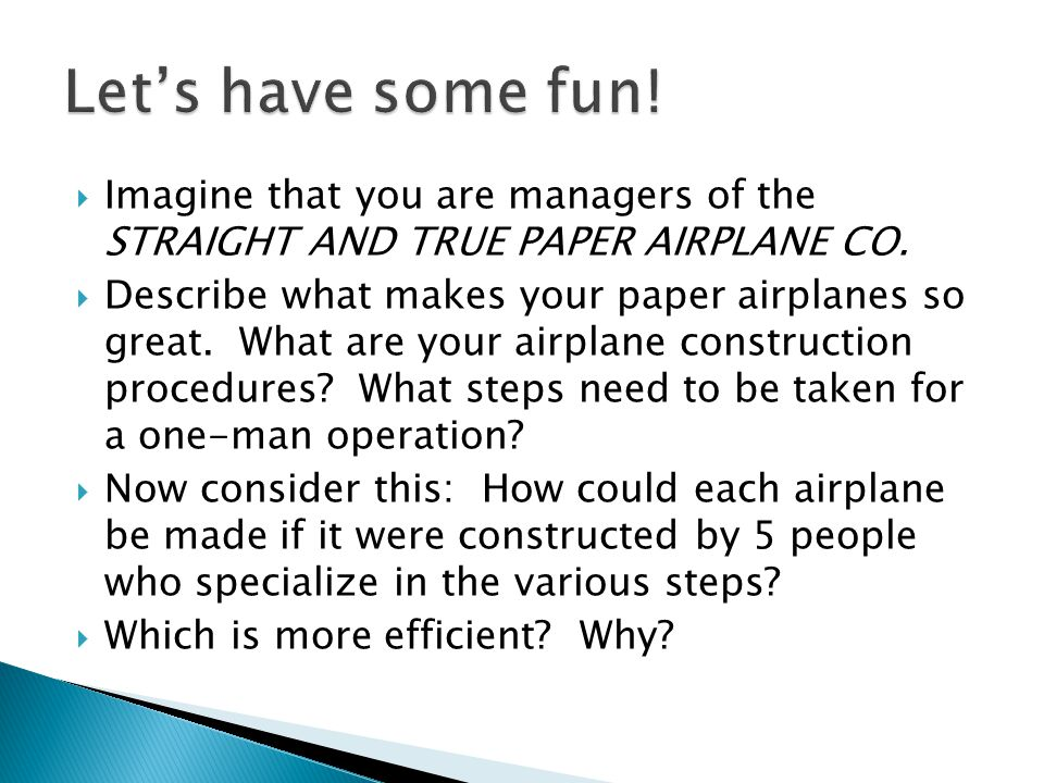 Let's have some fun! Imagine that you are managers of the STRAIGHT AND TRUE PAPER AIRPLANE CO.