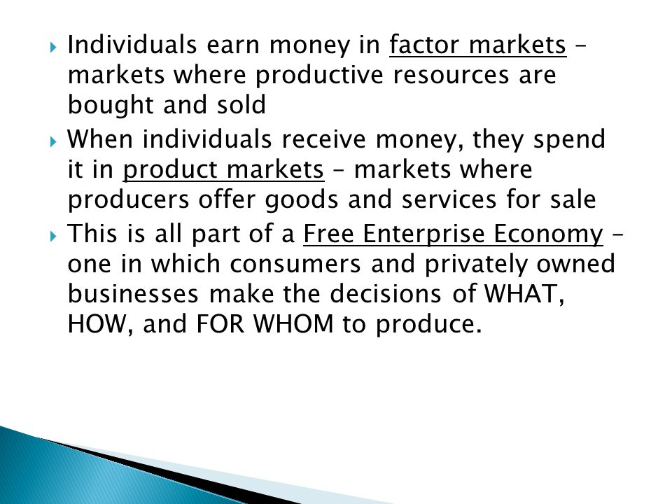 Individuals earn money in factor markets – markets where productive resources are bought and sold