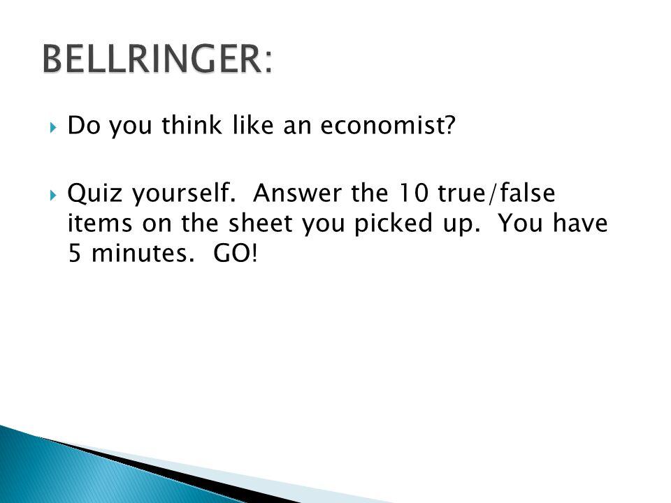 BELLRINGER: Do you think like an economist