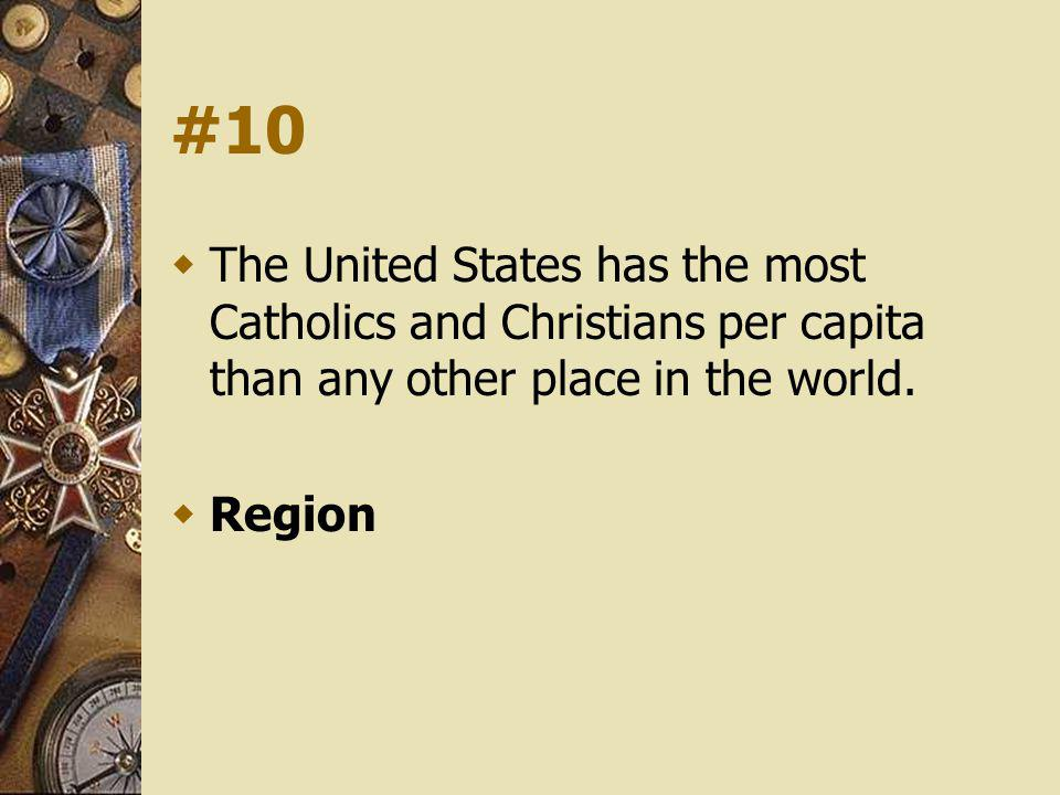 #10 The United States has the most Catholics and Christians per capita than any other place in the world.