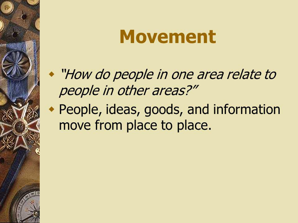 Movement How do people in one area relate to people in other areas