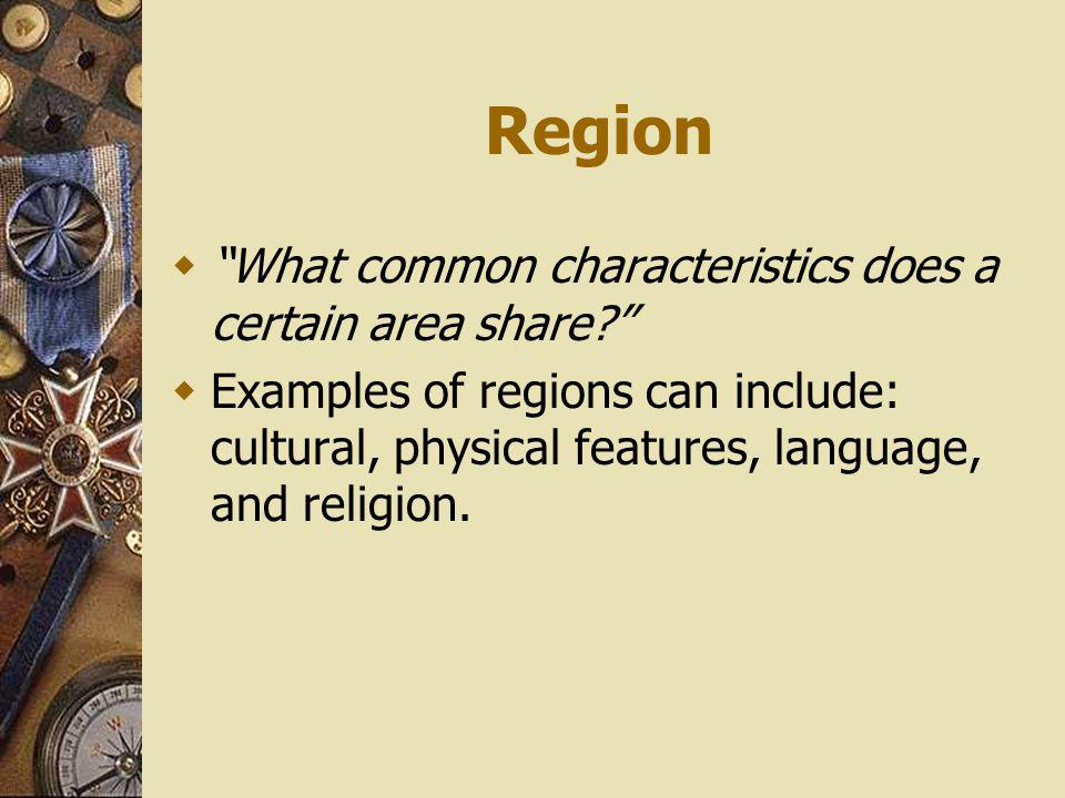 Region What common characteristics does a certain area share