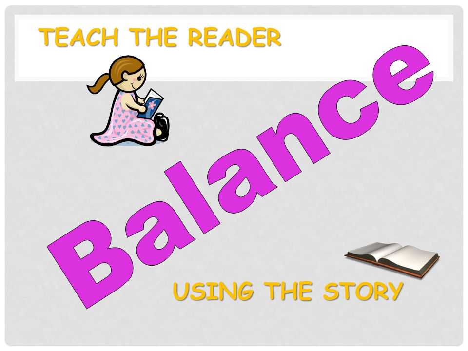 TEACH THE READER USING THE STORY
