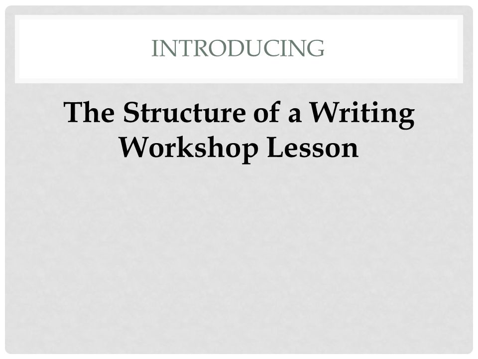 The Structure of a Writing Workshop Lesson