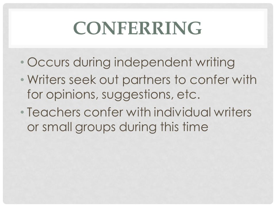 Conferring Occurs during independent writing