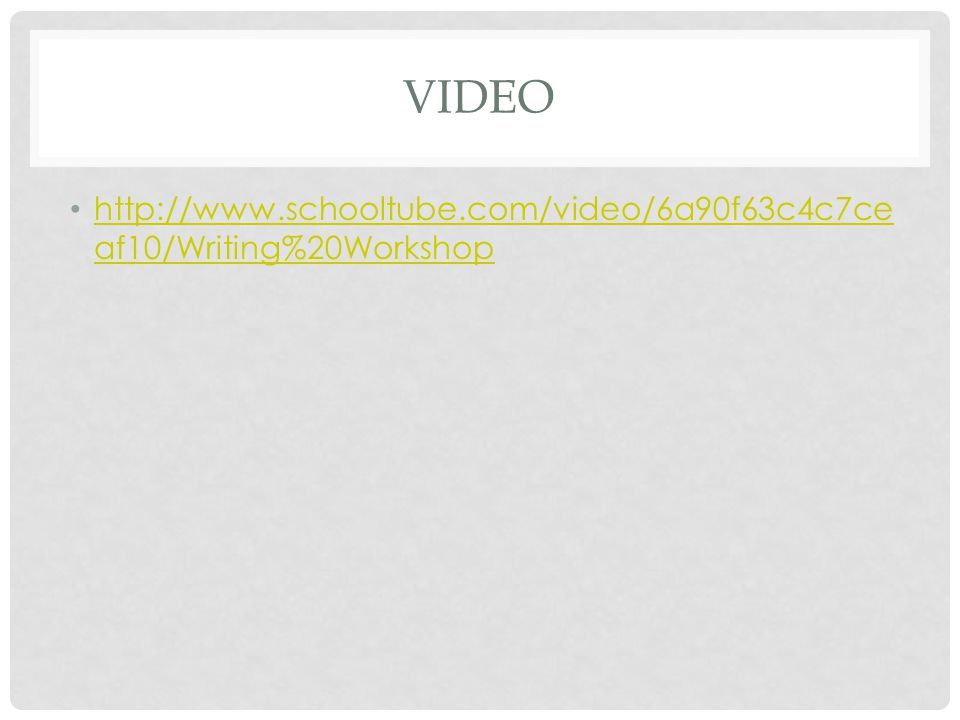 Video http://www.schooltube.com/video/6a90f63c4c7ceaf10/Writing%20Workshop